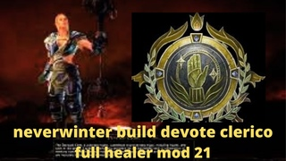 NEVERWINTER BUILD CLERICO DEVOULT HEALER MOD 21