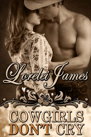 Cowgirls Don't Cry  Lorelei James (#10 Rough Riders Series)