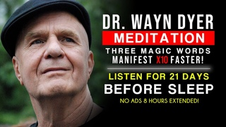 Wayne Dyer Meditation  Three Magic Words, Manifest x10 Faster  8 Hours Extended