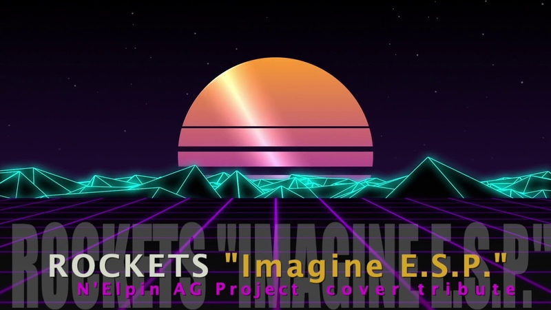 Rockets Imagine E. S. P. (N Elpin AG Project cover tribute)