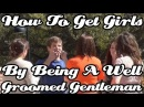 How To Get Girls By Being A Well Groomed Gentleman