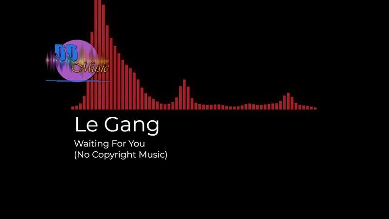 (No Copyright Music) Le Gang - Waiting For You