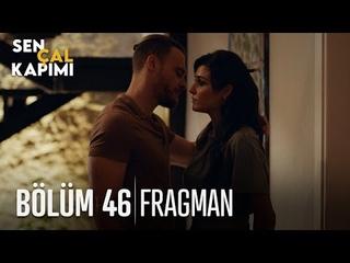 Sen Çal Kapımı 46. Bölüm Fragmanı