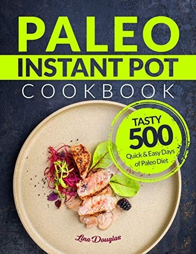 Paleo Instant Pot Cookbook Tasty 500 Quick and Easy Days of Paleo Diet
