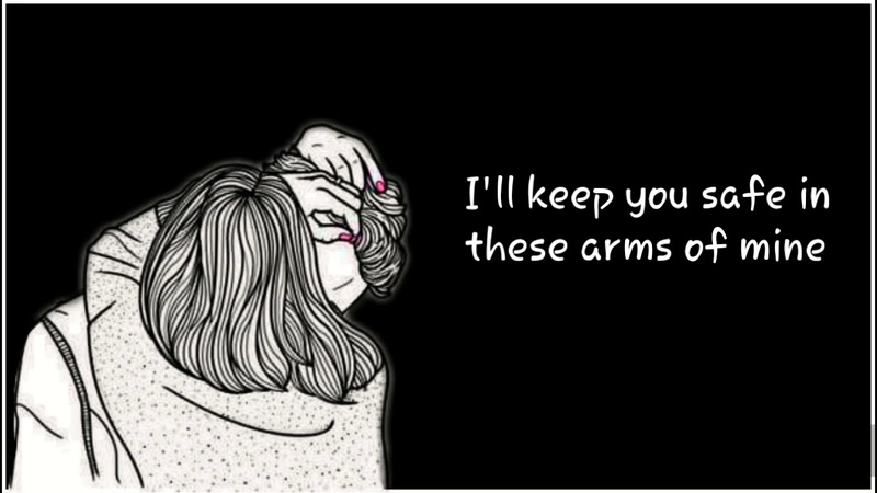 I ll keep you safe in my arms