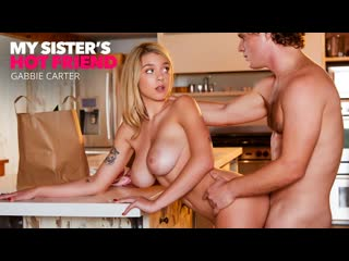 Gabbie Carter - Katie Hunt (Gabbie) fucks her brothers friend  - My Sister's Hot Friend