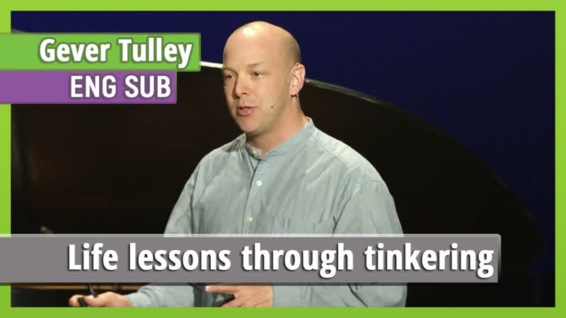 Gever Tulley Life lessons through tinkering eng sub