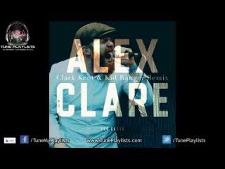 Alex Clare - Too Close Clark Kent & Kid Ranger Remix