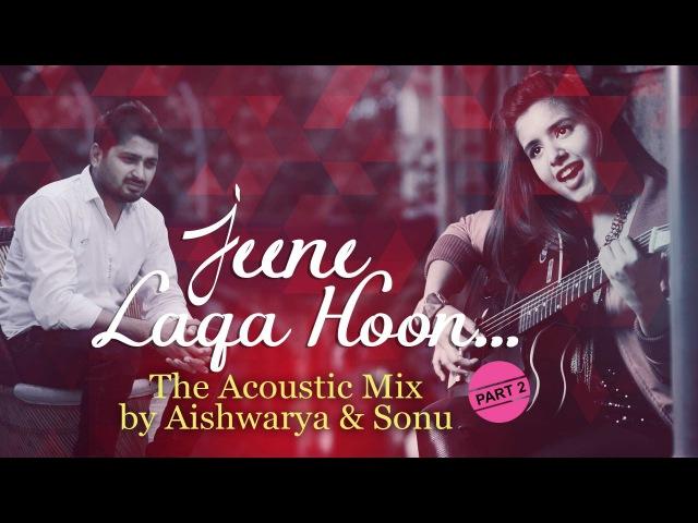 Jeene Laga Hoon Piya O Re Piya The Acoustic Mix by Aishwarya Majmudar Sonu Part 2