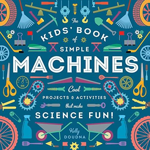 The Kids Book of Simple Machines Cool Projects - Activities That Make Science Fun!