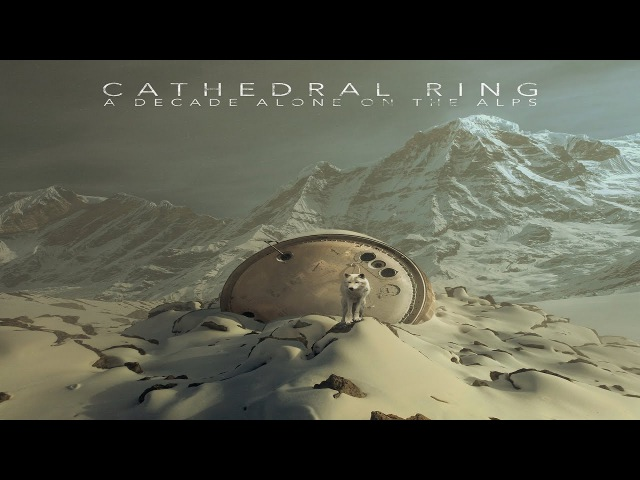 Cathedral Ring A Decade Alone on the Alps Full Album