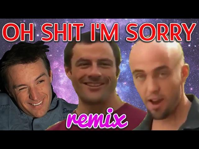 〜 OH SHIT I M SORRY 〜 REMIX