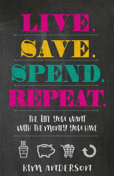 Live Save Spend Repeat - Kim Anderson