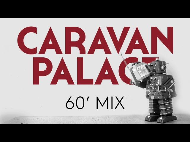 Caravan Palace 60 minute mix of Caravan Palace