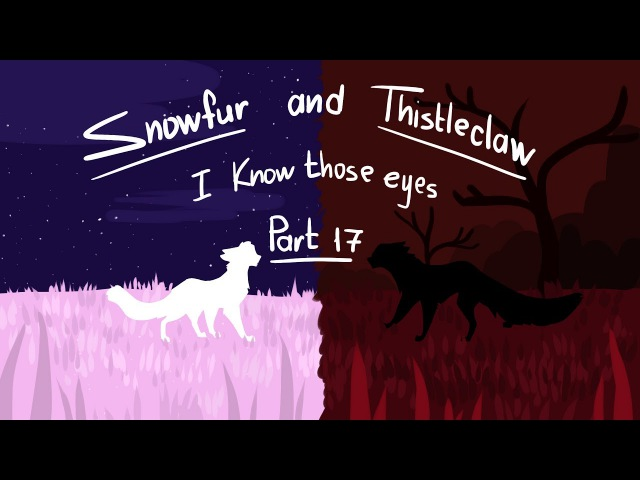 ~Snowfur and Thistleclaw MAP~I Know Those Eyes Part 17 [FlameLeaf28]