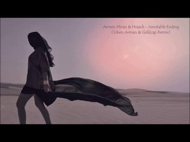 Armen Miran Hraach Inevitable Ending Viken Arman Goldcap Remix