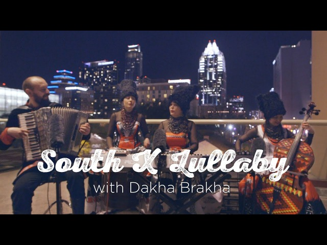 South X Lullaby Dakha Brakha