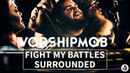 Fight My Battles Surrounded WorshipMob cover plus spontaneous
