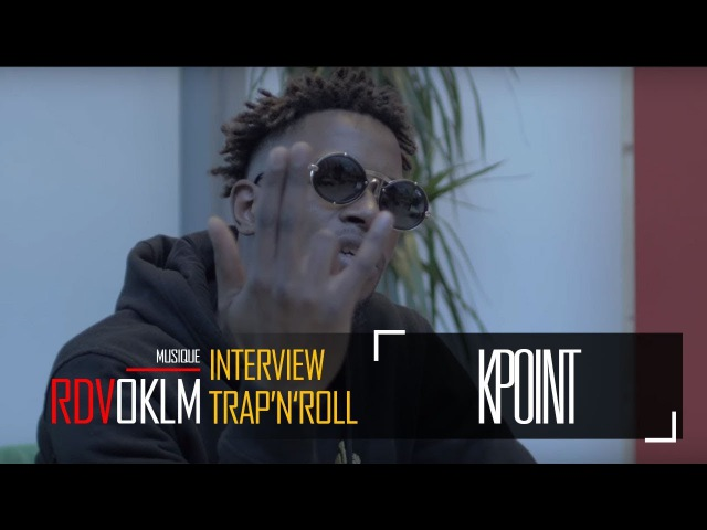 KPOINT TRAP'N'ROLL - RdvOKLM (Interview) {OKLM TV}