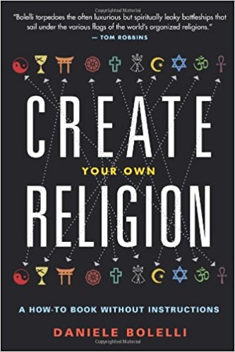Daniele Bolelli-Create Your Own Religion  A How-To Book without Instructions-Disinformation Books (2013)
