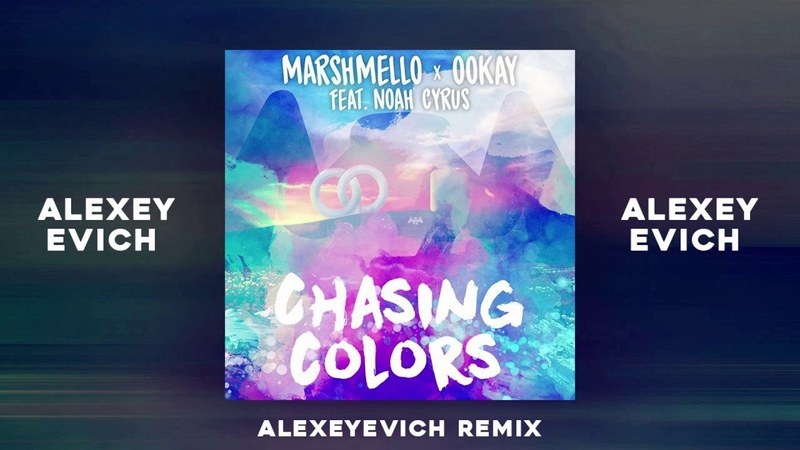 Marshmello x Ookay Chasing Colors ALEXEYEVICH Remix
