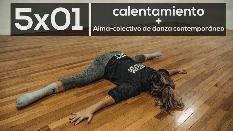 5x01 Volvimos Calentamiento Aima Colectivo de Danza Contemporánea