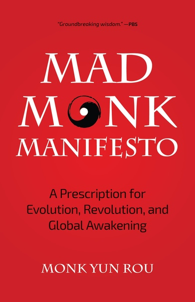 The Mad Monk Manifesto A Prescription for Evolution, Revolution, and Global Awakening