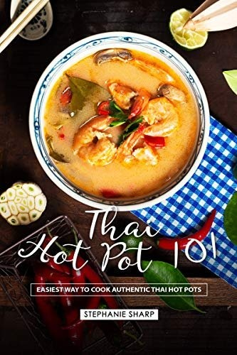 Thai Hot Pot 101  Easiest Way t - Stephanie Sharp