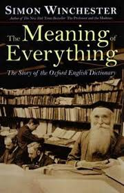 Simon Winchester - The Meaning of Everything  The Story of the Oxford English Dictionary (2005, Oxford University Press)