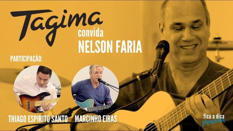 Tagima convida Nelson Faria (com Thiago Espirito Santo e Marcinho Eiras)