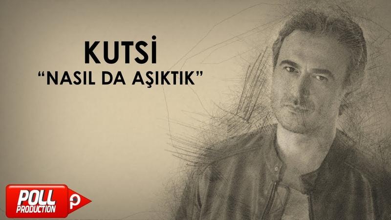 Kutsi - Nasıl Da Aşıktık - (Official Audio)