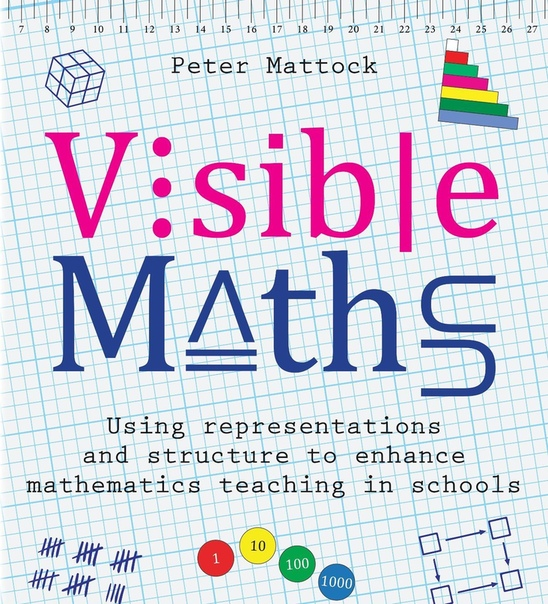 Visible Maths Using representations and structure to enhance mathematics teaching in schools