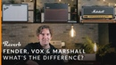 Fender vs Vox vs Marshall What's the Difference Reverb Tone Report