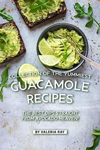 Collection of The Yummiest Guacamole Recipes  The Best Dips Straight from Avocado Heaven!