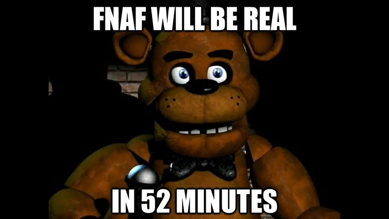 Fnaf will be real in 52 minutes