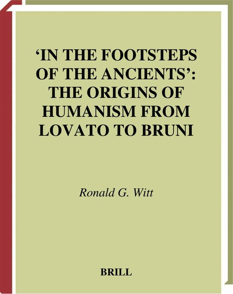 In the Footsteps of the Ancients The Origins of Humanism from Lovato to Bruni by Ronald G