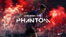 Nike Football Presents Awaken the Phantom ft Coutinho Mal Pugh De Bruyne Neymar 10R Pirlo