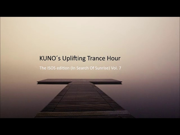 ♫ KUNO´s Uplifting Trance Hour - The ISOS edition (In Search Of Sunrise) Vol. 7 I Best of I Top ISOS