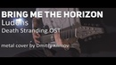 Bring Me The Horizon Ludens Death Stranding OST metal cover by Dmitry Klimov