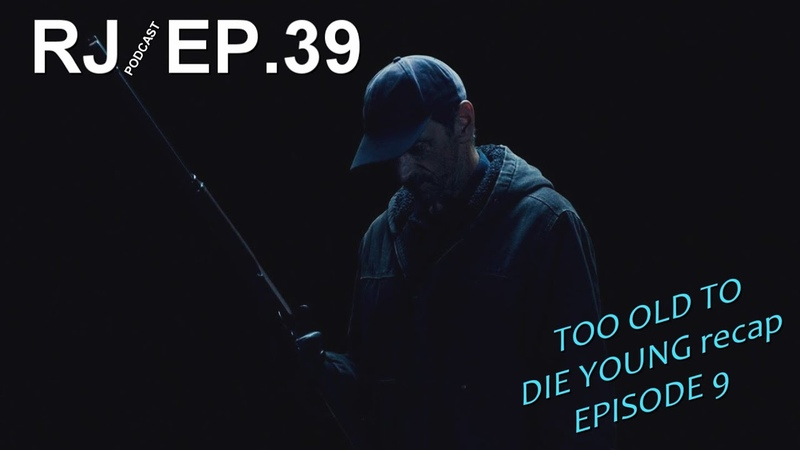 RJ Podcast 39 Too Old To Die Young эп.9