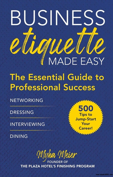 Business Etiquette Made Easy The Essential Guide to Professional Success