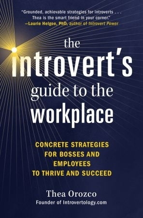 The Introverts Guide to the Workplace - Thea Orozco