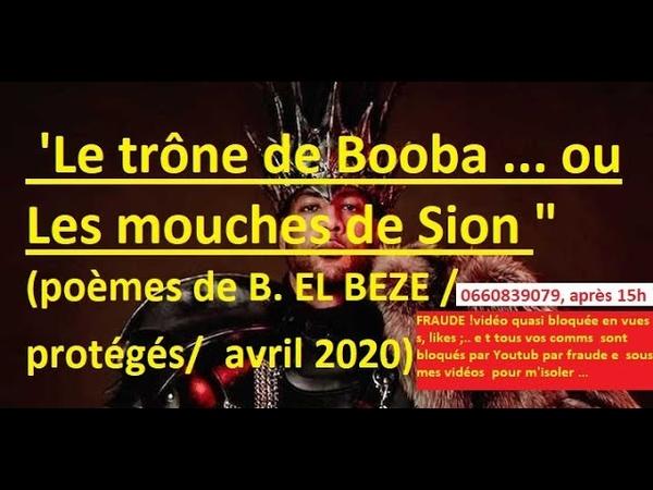 Le trône de Booba.... ou Les mouches de Sion (poèmes de B. EL BEZE protégés, avr 2020)