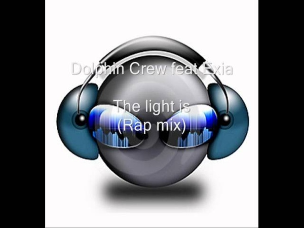 The Dolphin Crew feat. Exia - The light is (Rap mix) (HQ)