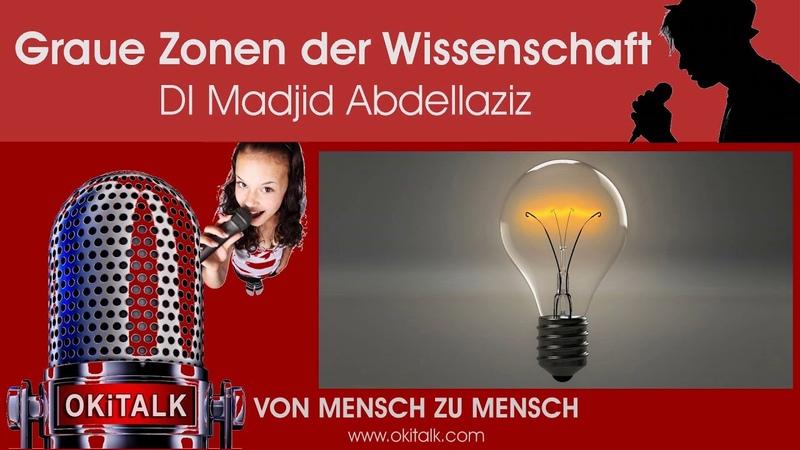 Graue Zonen der Wissenschaft - DI Madjid Abdellaziz