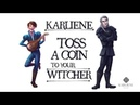 Karliene - Toss A Coin To Your Witcher