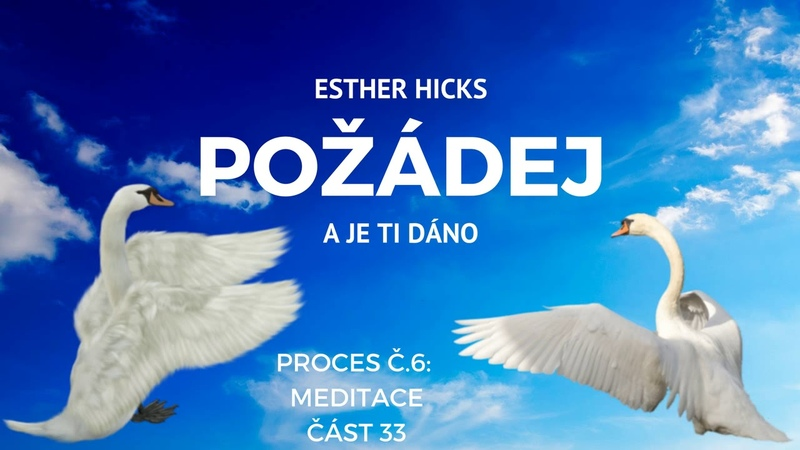 33 - Proces č.:6 Meditace - Požádej a je ti dáno - Jerry a Esther Hicks