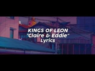 Kings Of Leon - Claire & Eddie