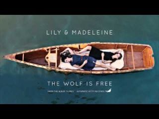 Lily & Madeleine, The Wolf Is Free