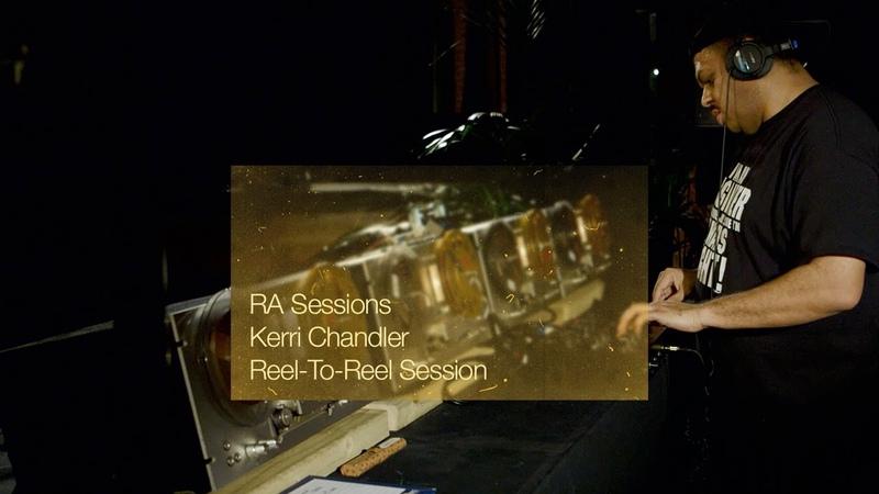 RA Sessions: Kerri Chandler Reel To Reel Session Resident Advisor